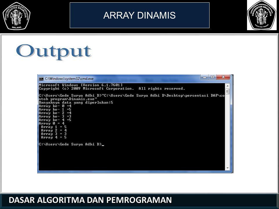 ARRAY DINAMIS Output 1 1 2 DASAR ALGORITMA DAN PEMROGRAMAN 33
