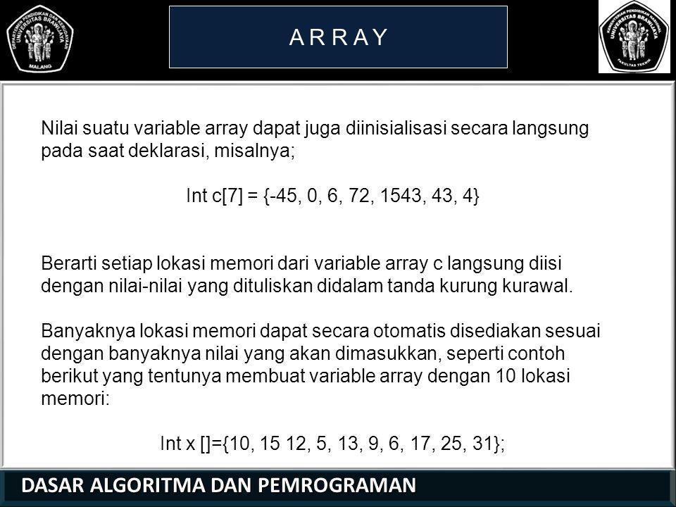 A R R A Y Nilai suatu variable array dapat juga diinisialisasi secara langsung pada saat deklarasi, misalnya;