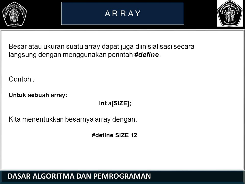 A R R A Y Besar atau ukuran suatu array dapat juga diinisialisasi secara langsung dengan menggunakan perintah #define .