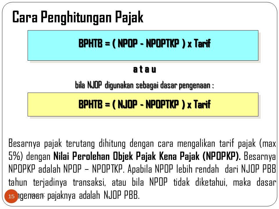 BPHTB = ( NPOP - NPOPTKP ) x Tarif BPHTB = ( NJOP - NPOPTKP ) x Tarif