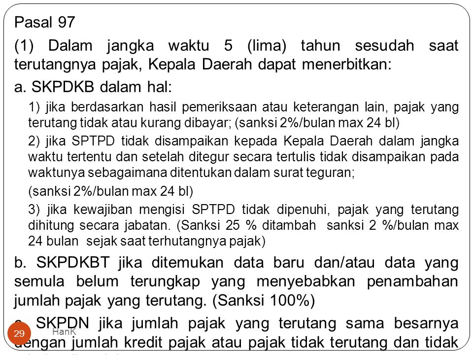 Pasal 97 (1) Dalam jangka waktu 5 (lima) tahun sesudah saat terutangnya pajak, Kepala Daerah dapat menerbitkan: