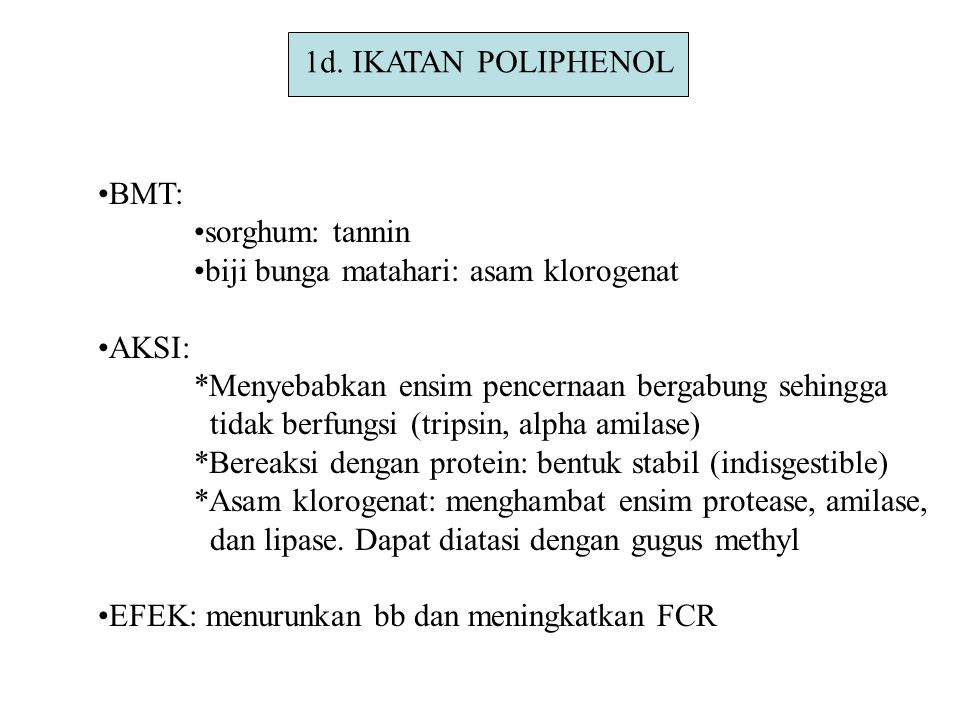 1d. IKATAN POLIPHENOL BMT: sorghum: tannin. biji bunga matahari: asam klorogenat. AKSI: *Menyebabkan ensim pencernaan bergabung sehingga.