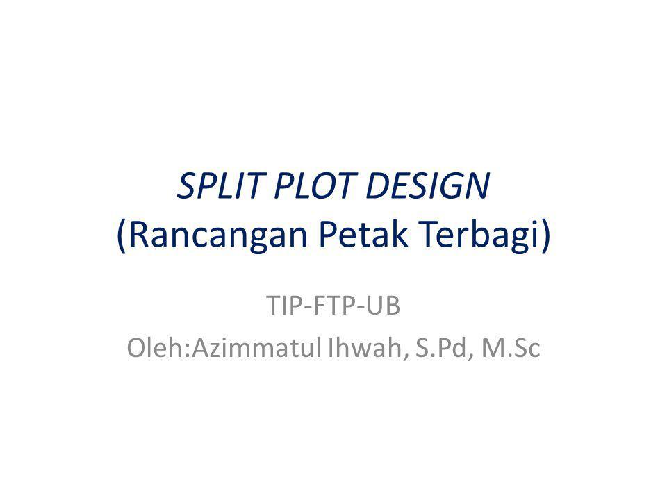 SPLIT PLOT DESIGN (Rancangan Petak Terbagi)