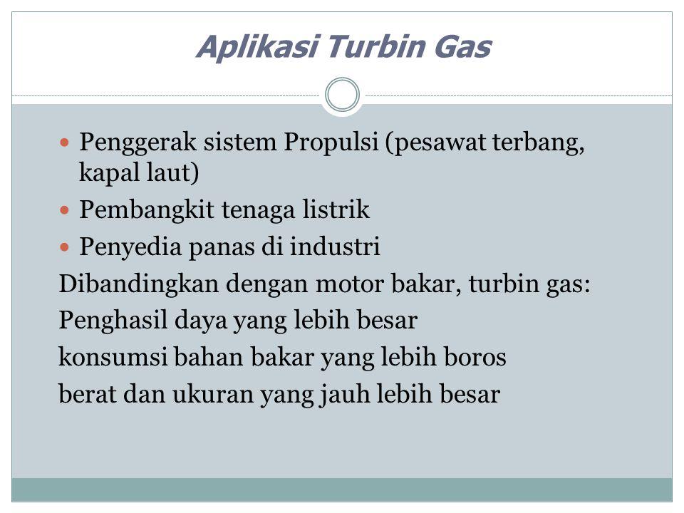 Aplikasi Turbin Gas Penggerak sistem Propulsi (pesawat terbang, kapal laut) Pembangkit tenaga listrik.