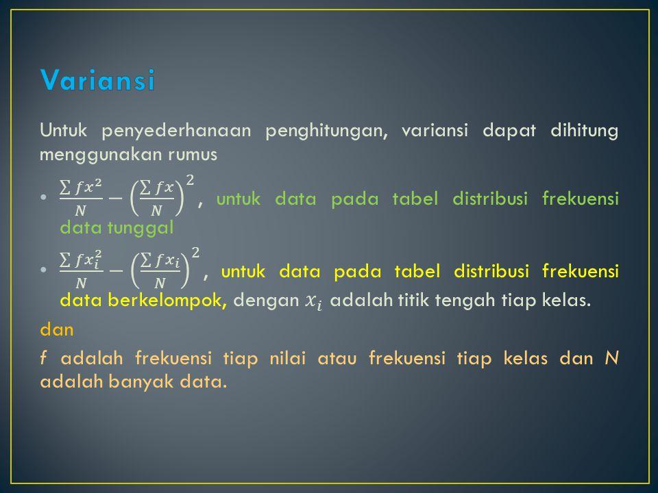 Variansi Untuk penyederhanaan penghitungan, variansi dapat dihitung menggunakan rumus.