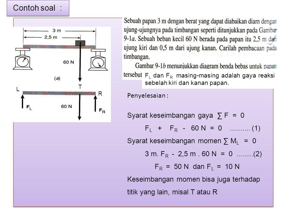 Contoh soal : Penyelesaian : Syarat keseimbangan gaya ∑ F = 0