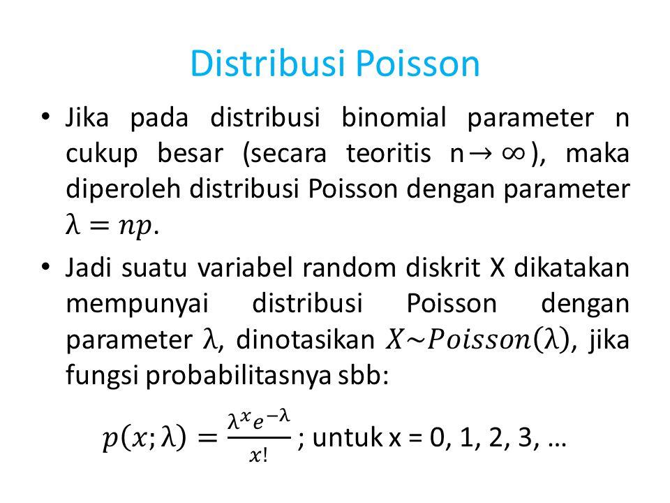 𝑝 𝑥;λ = λ 𝑥 𝑒 −λ 𝑥! ; untuk x = 0, 1, 2, 3, …