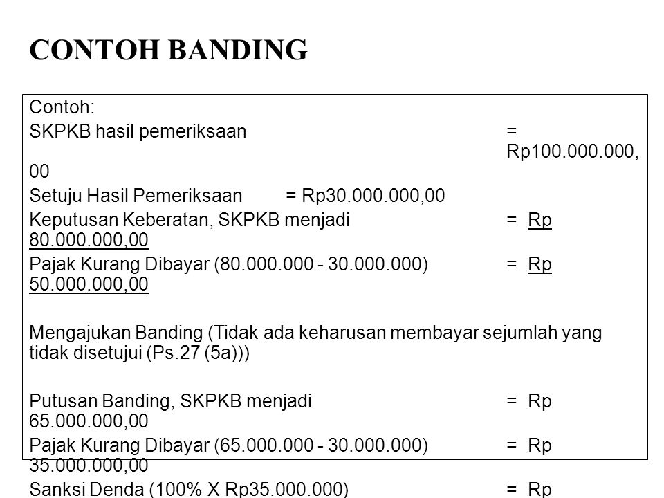 CONTOH BANDING Contoh: SKPKB hasil pemeriksaan = Rp100.000.000,00