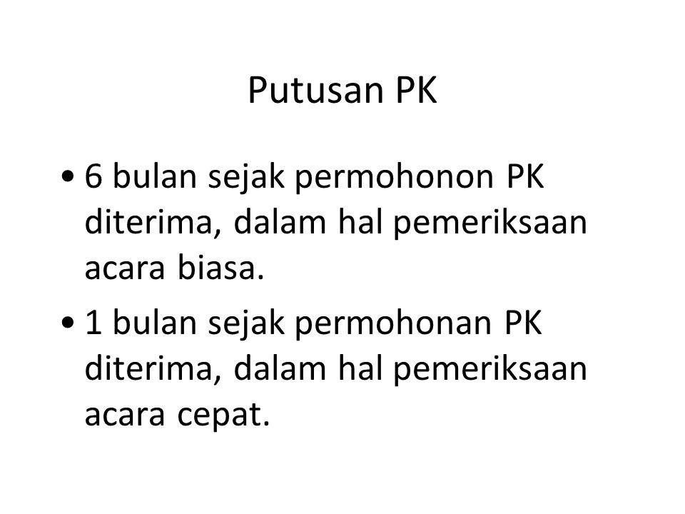 Putusan PK 6 bulan sejak permohonon PK diterima, dalam hal pemeriksaan acara biasa.