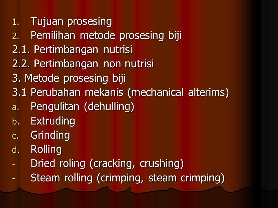 Tujuan prosesing Pemilihan metode prosesing biji. 2.1. Pertimbangan nutrisi. 2.2. Pertimbangan non nutrisi.