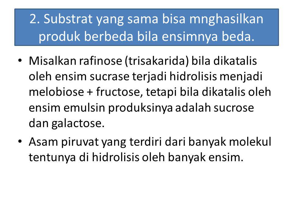 2. Substrat yang sama bisa mnghasilkan produk berbeda bila ensimnya beda.