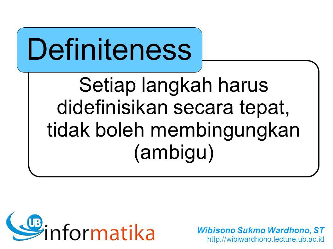 Definiteness Setiap langkah harus didefinisikan secara tepat, tidak boleh membingungkan (ambigu)