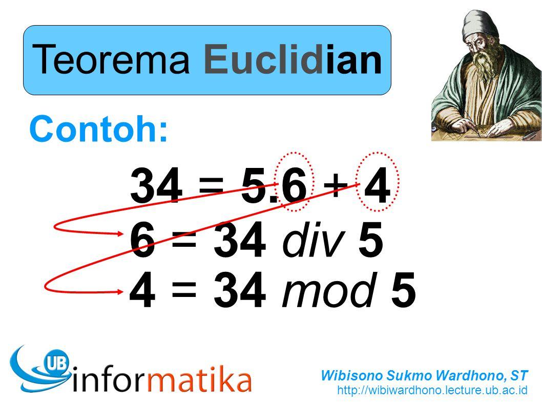 Teorema Euclidian Contoh: 34 = 5.6 + 4 6 = 34 div 5 4 = 34 mod 5