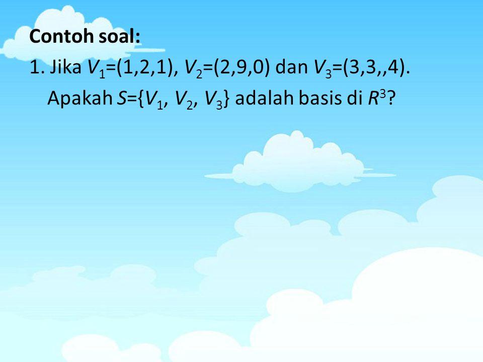 Contoh soal: 1. Jika V1=(1,2,1), V2=(2,9,0) dan V3=(3,3,,4)