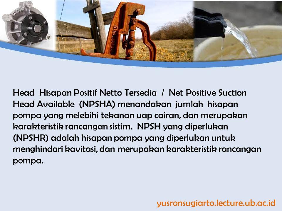 Head Hisapan Positif Netto Tersedia / Net Positive Suction Head Available (NPSHA) menandakan jumlah hisapan pompa yang melebihi tekanan uap cairan, dan merupakan