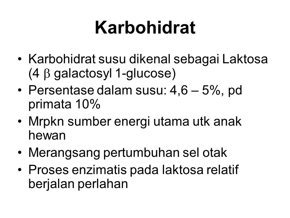 Karbohidrat Karbohidrat susu dikenal sebagai Laktosa (4  galactosyl 1-glucose) Persentase dalam susu: 4,6 – 5%, pd primata 10%