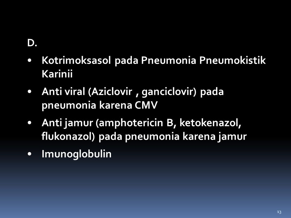 D. Kotrimoksasol pada Pneumonia Pneumokistik Karinii. Anti viral (Aziclovir , ganciclovir) pada pneumonia karena CMV.