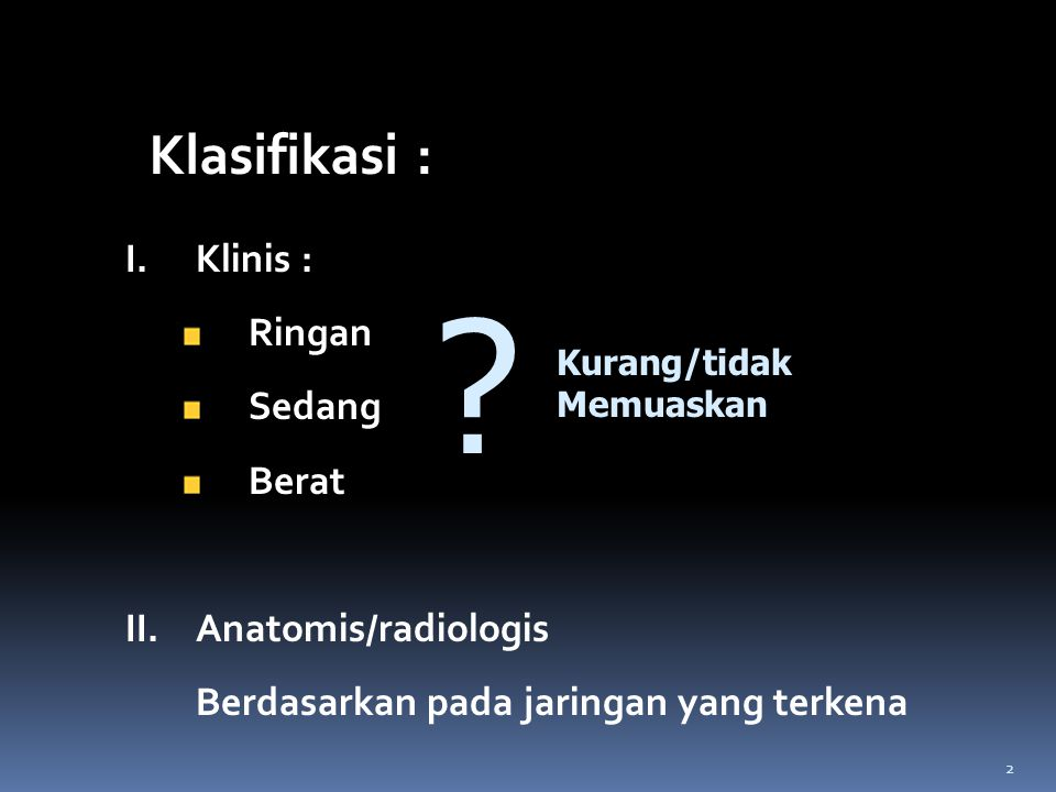 Klasifikasi : Klinis : Ringan Sedang Berat Anatomis/radiologis