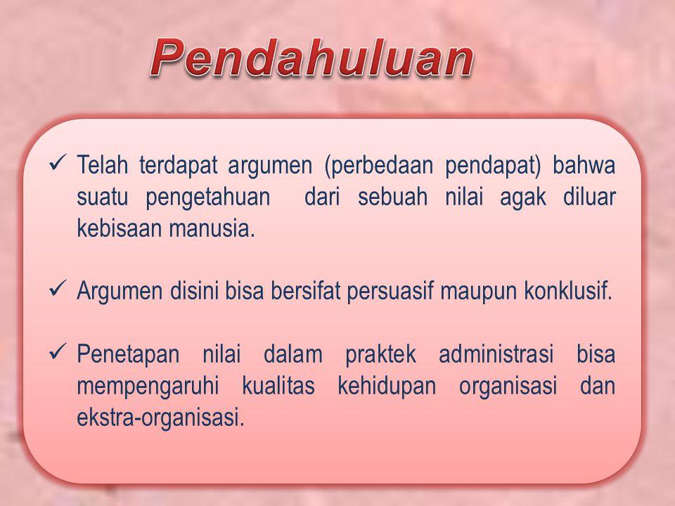 Pendahuluan Telah terdapat argumen (perbedaan pendapat) bahwa suatu pengetahuan dari sebuah nilai agak diluar kebisaan manusia.
