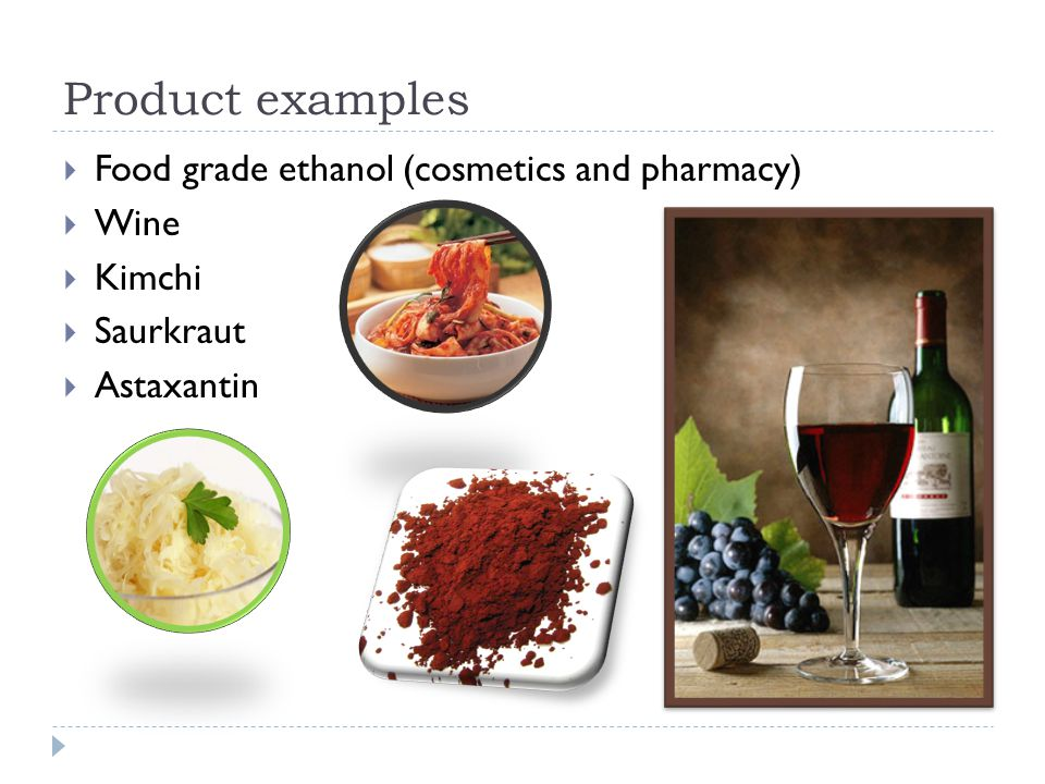 Product examples Food grade ethanol (cosmetics and pharmacy) Wine