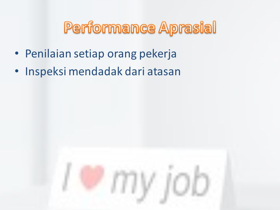 Performance Aprasial Penilaian setiap orang pekerja
