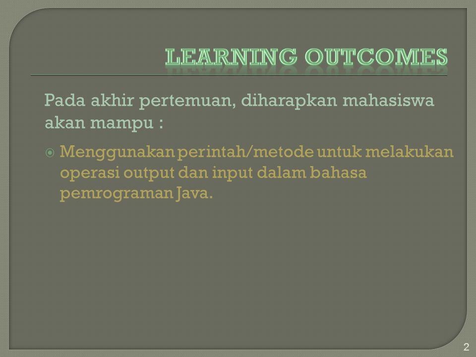 Learning Outcomes Pada akhir pertemuan, diharapkan mahasiswa akan mampu :