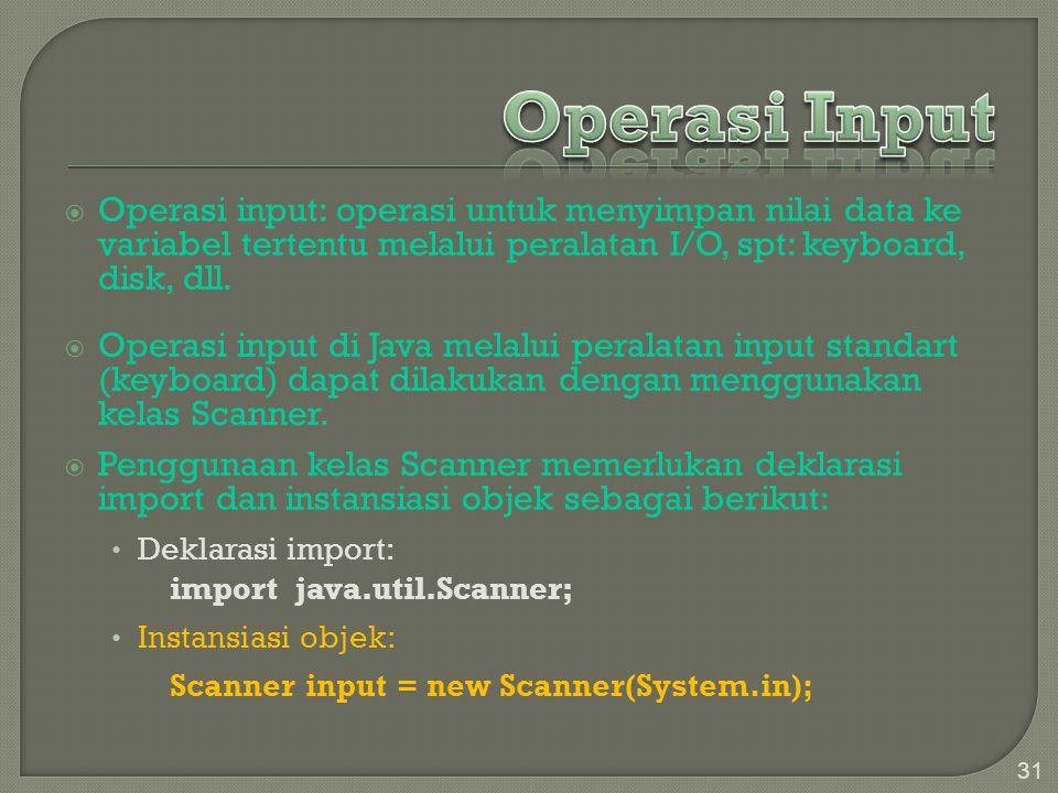 Operasi Input Operasi input: operasi untuk menyimpan nilai data ke variabel tertentu melalui peralatan I/O, spt: keyboard, disk, dll.