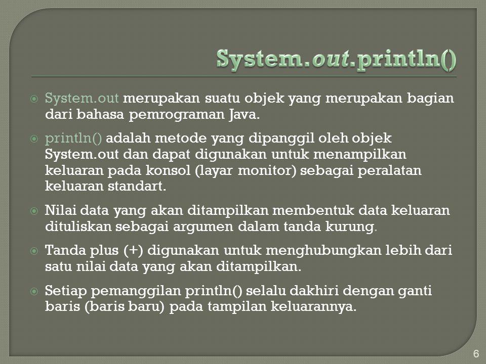 System.out.println() System.out merupakan suatu objek yang merupakan bagian dari bahasa pemrograman Java.