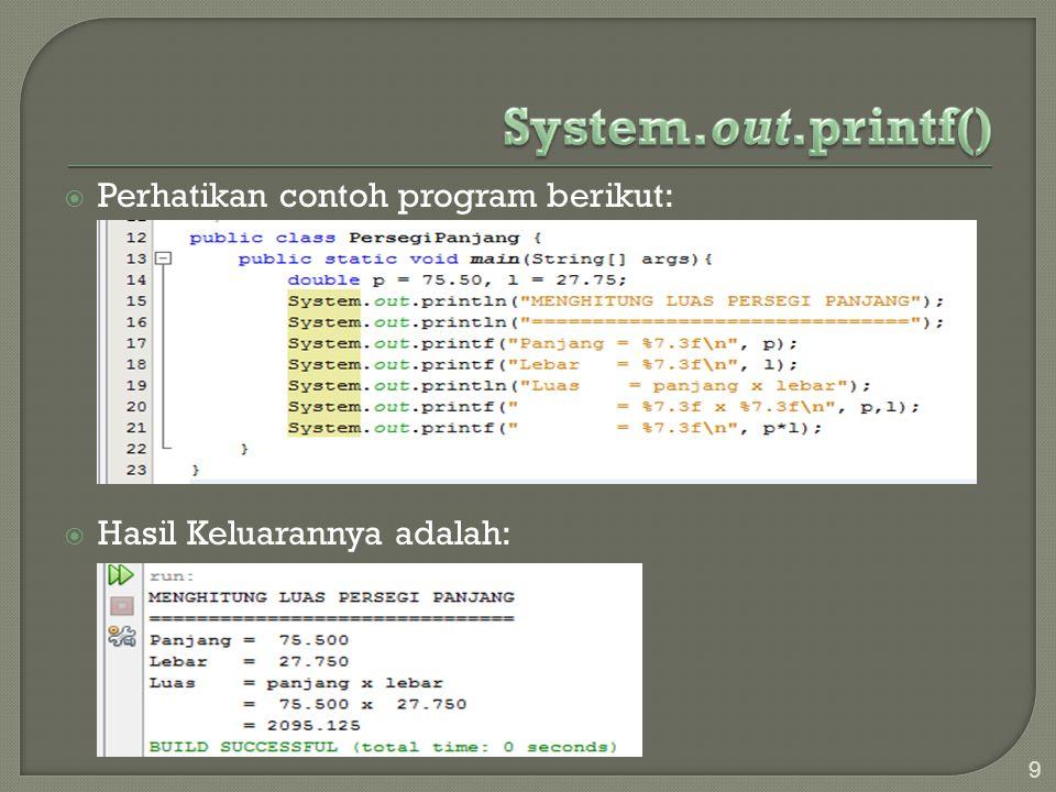 System.out.printf() Perhatikan contoh program berikut: