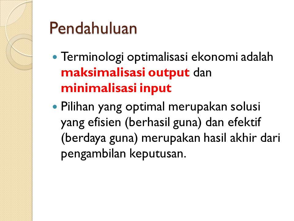 Pendahuluan Terminologi optimalisasi ekonomi adalah maksimalisasi output dan minimalisasi input.