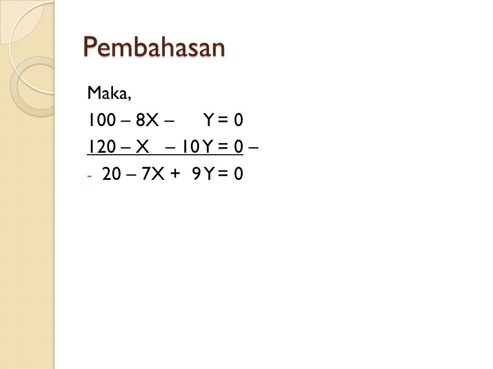 Pembahasan Maka, 100 – 8X – Y = 0 120 – X – 10 Y = 0 –