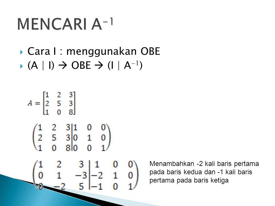 MENCARI A-1 Cara I : menggunakan OBE (A | I)  OBE  (I | A-1)