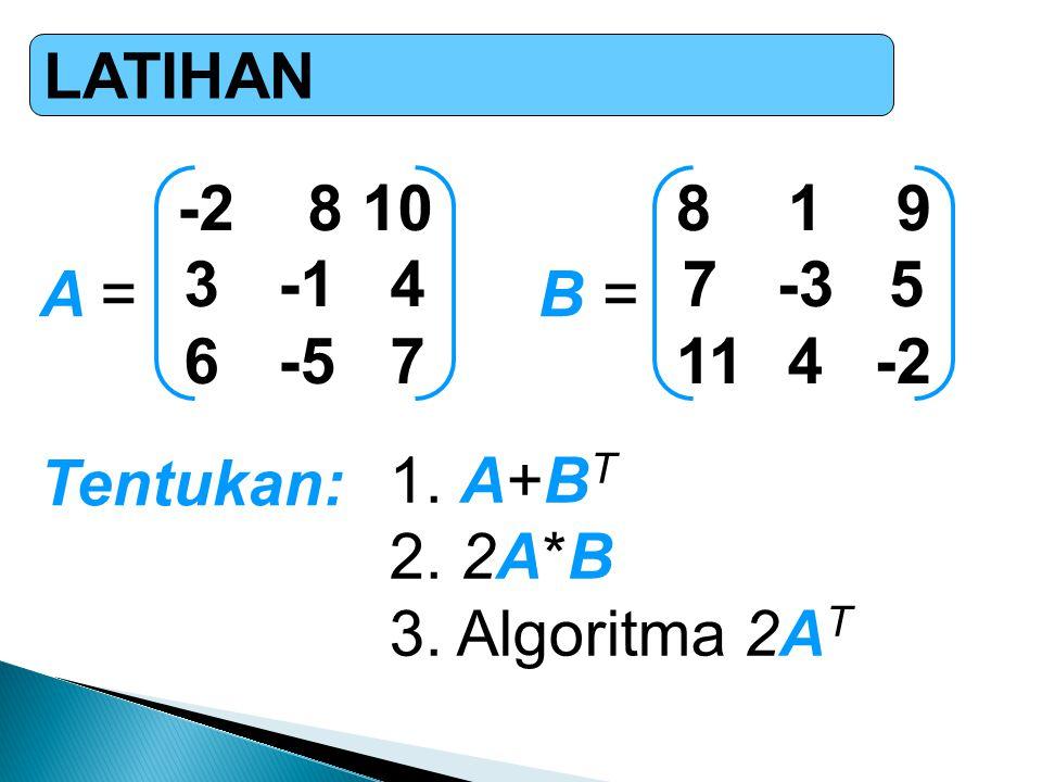 LATIHAN -2 8 10. 3 -1 4. 6 -5 7. 8 1 9. 7 -3 5. 11 4 -2. A = B = Tentukan: A+BT.