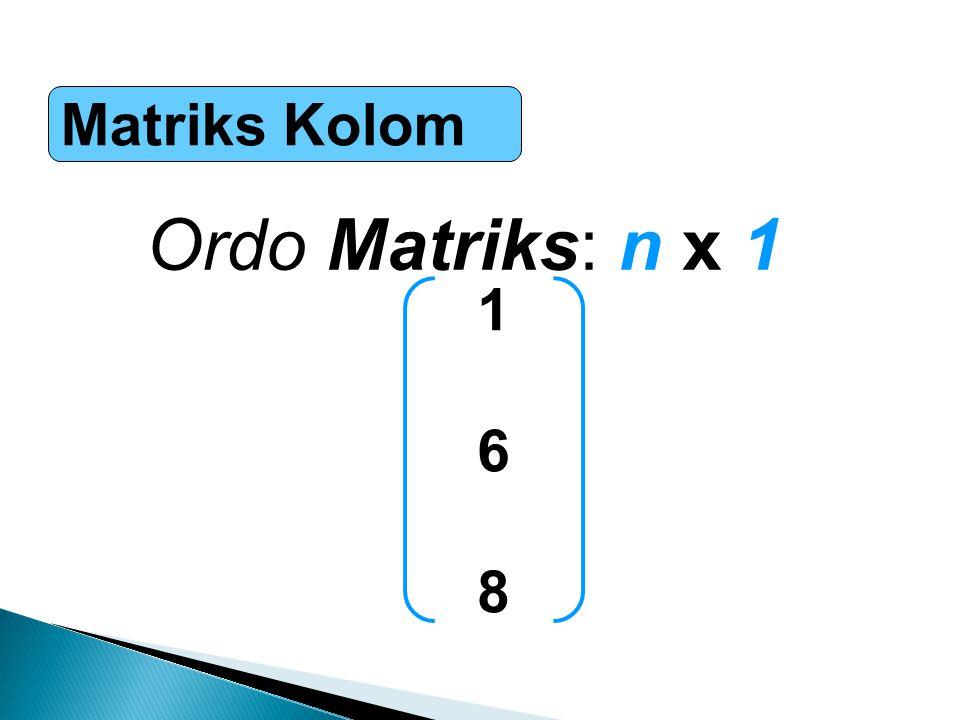 Matriks Kolom Ordo Matriks: n x 1 1 6 8