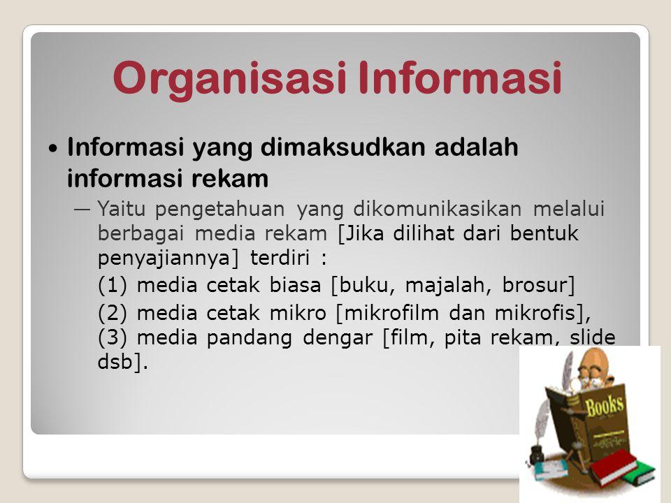 Organisasi Informasi Informasi yang dimaksudkan adalah informasi rekam
