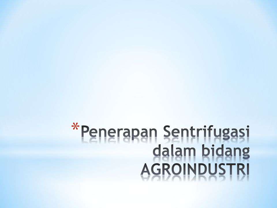 Penerapan Sentrifugasi dalam bidang AGROINDUSTRI