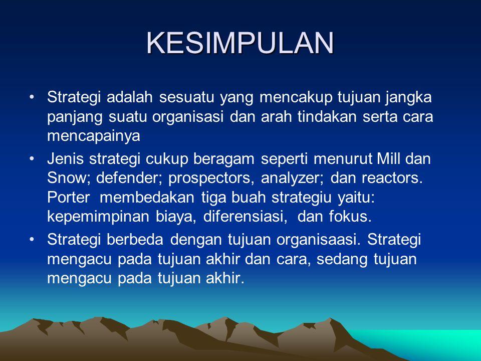 KESIMPULAN Strategi adalah sesuatu yang mencakup tujuan jangka panjang suatu organisasi dan arah tindakan serta cara mencapainya.