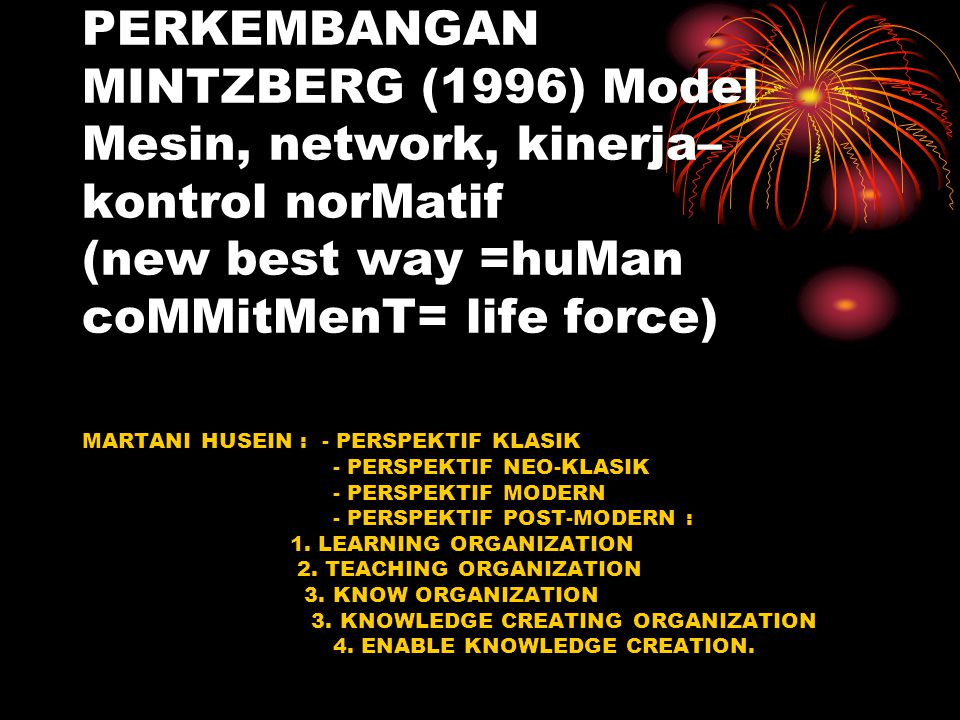 PERKEMBANGAN MINTZBERG (1996) Model Mesin, network, kinerja– kontrol norMatif (new best way =huMan coMMitMenT= life force)