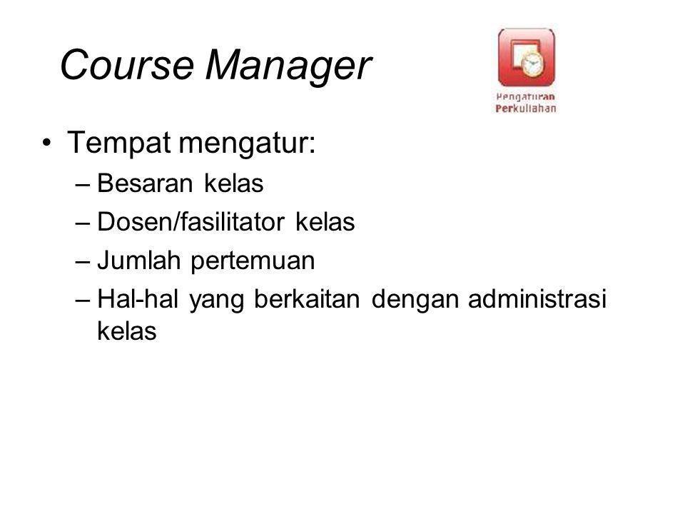 Course Manager Tempat mengatur: Besaran kelas Dosen/fasilitator kelas
