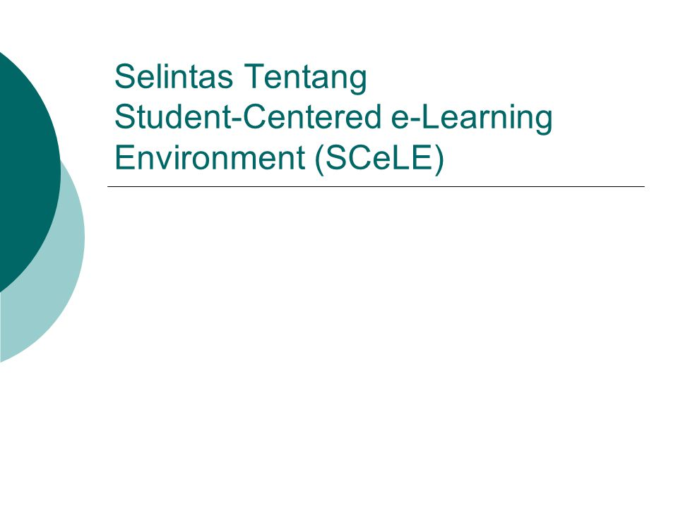 Selintas Tentang Student-Centered e-Learning Environment (SCeLE)