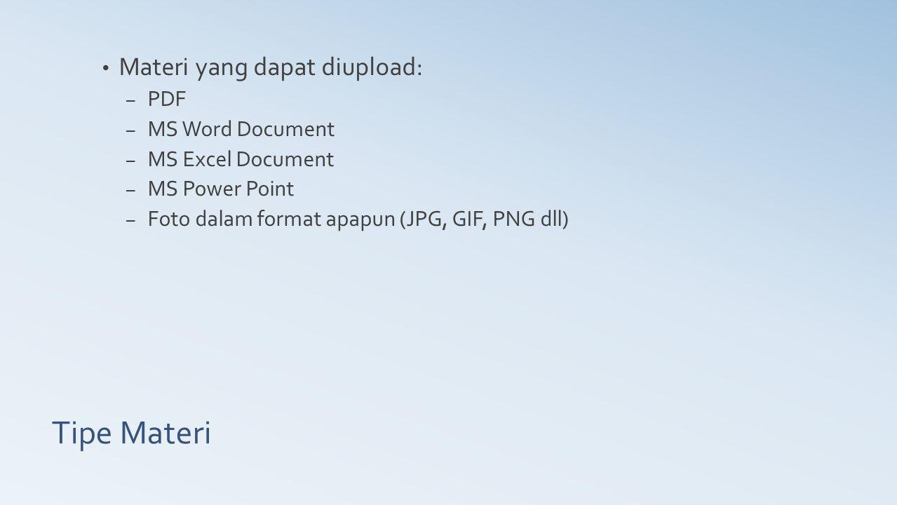 Tipe Materi Materi yang dapat diupload: PDF MS Word Document