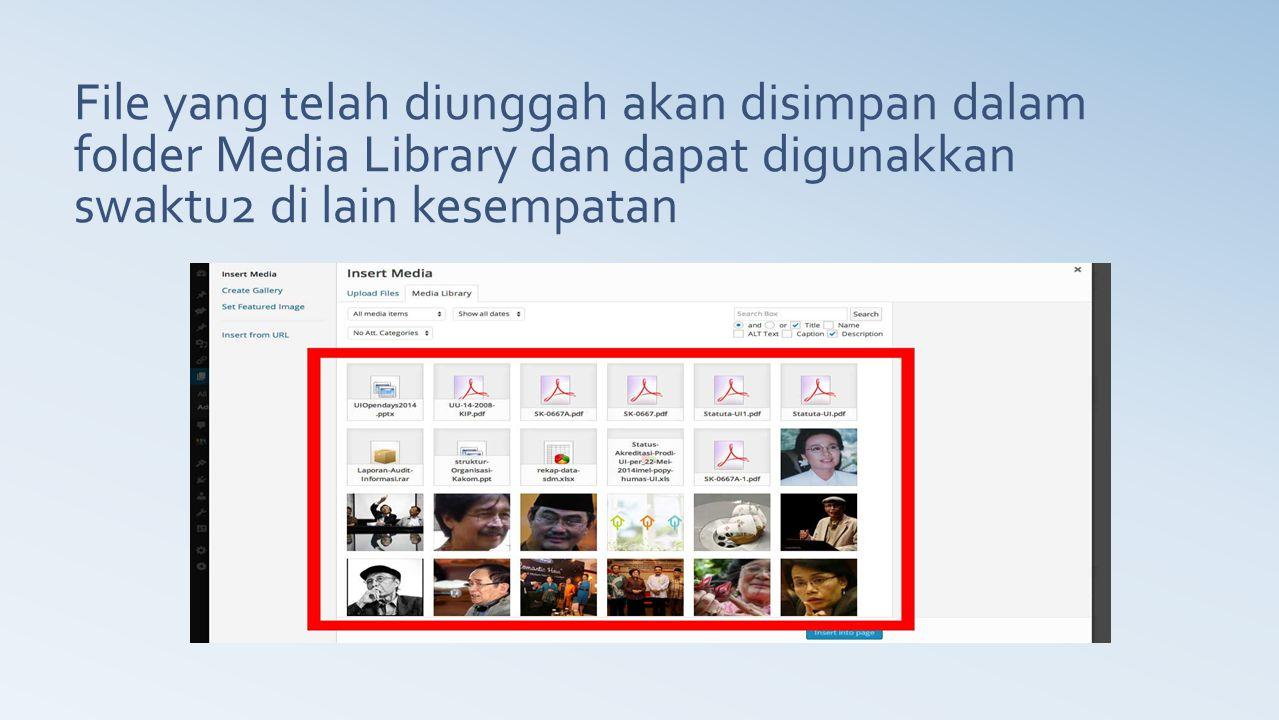 File yang telah diunggah akan disimpan dalam folder Media Library dan dapat digunakkan swaktu2 di lain kesempatan