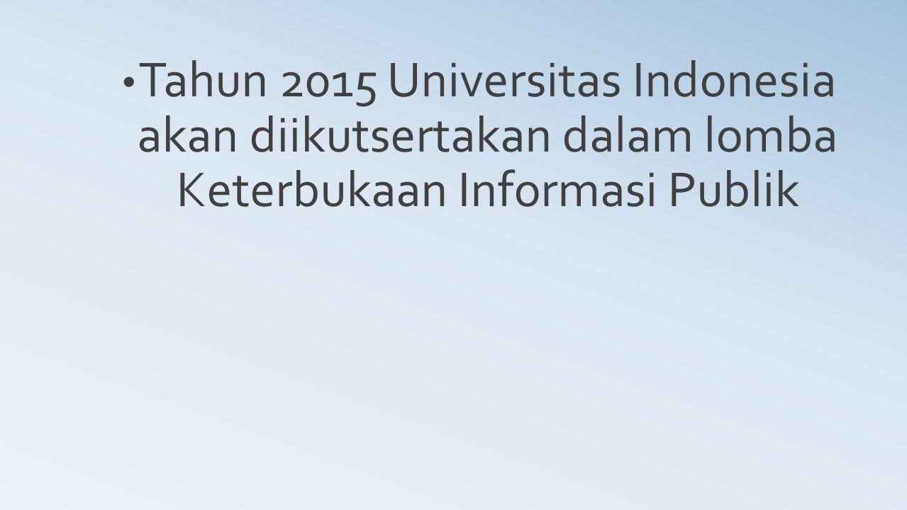 Tahun 2015 Universitas Indonesia akan diikutsertakan dalam lomba Keterbukaan Informasi Publik
