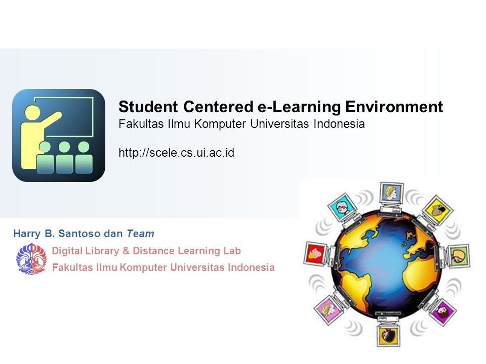 Content Starter Set Student Centered e-Learning Environment Fakultas Ilmu Komputer Universitas Indonesia http://scele.cs.ui.ac.id.