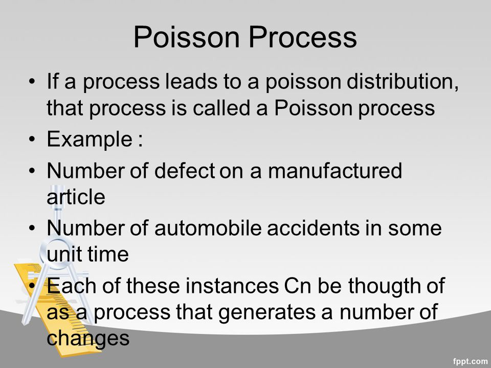 Poisson Process If a process leads to a poisson distribution, that process is called a Poisson process.