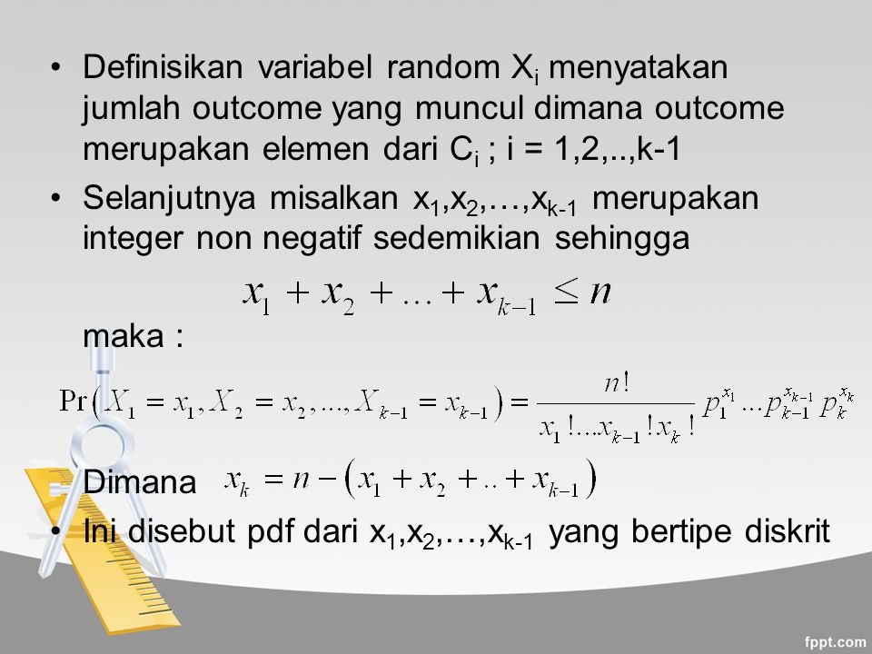 Definisikan variabel random Xi menyatakan jumlah outcome yang muncul dimana outcome merupakan elemen dari Ci ; i = 1,2,..,k-1