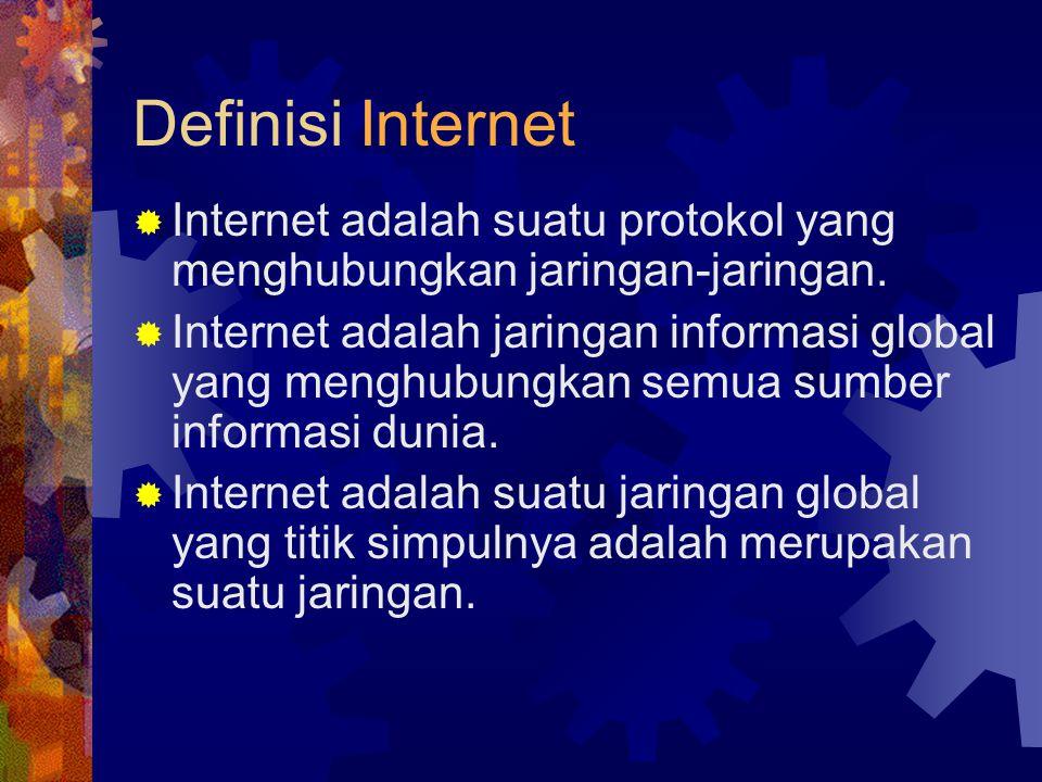 Definisi Internet Internet adalah suatu protokol yang menghubungkan jaringan-jaringan.