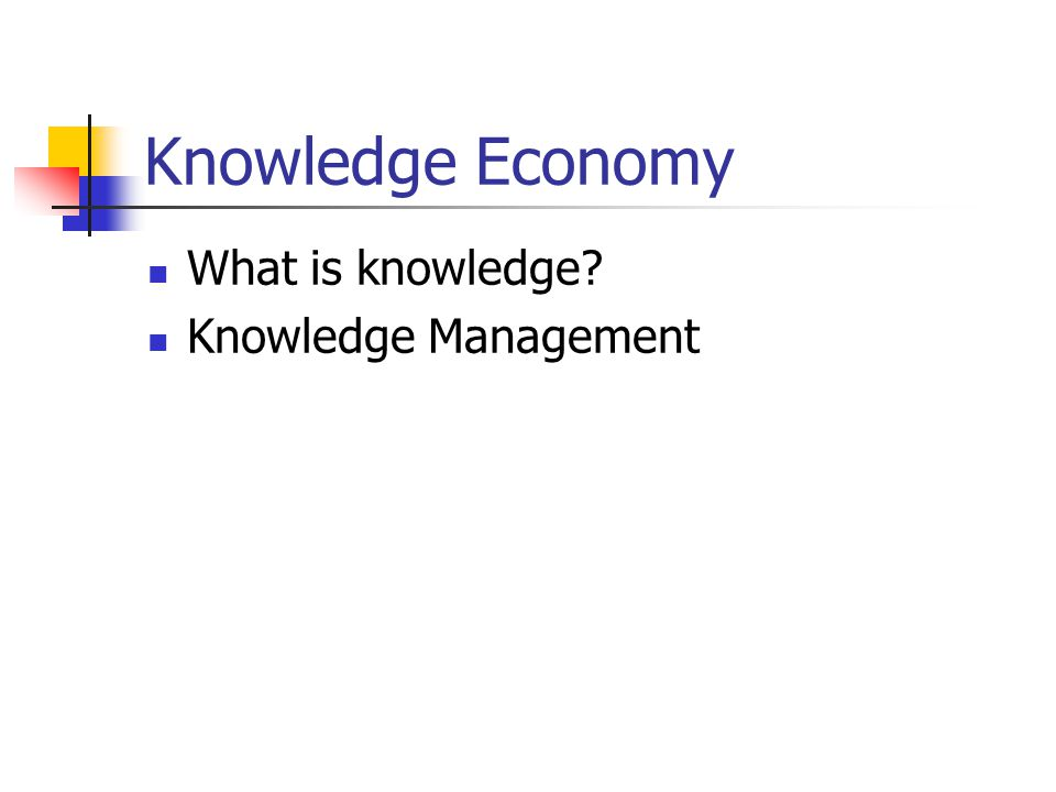 Knowledge Economy What is knowledge Knowledge Management
