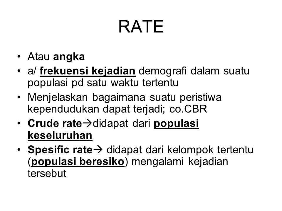 RATE Atau angka. a/ frekuensi kejadian demografi dalam suatu populasi pd satu waktu tertentu.