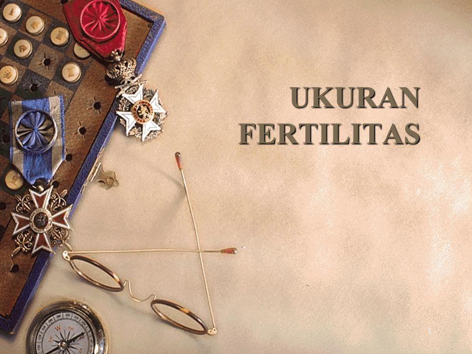 UKURAN FERTILITAS